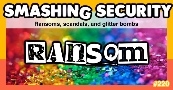 Smashing Security podcast #220: Ransoms, scandals, and glitter bombs