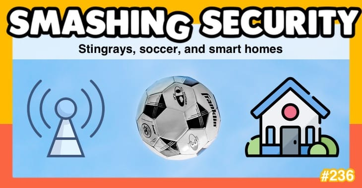 Smashing Security podcast #236: Stingrays, soccer, and smart homes
